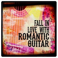 Fall in Love with Romantic Guitar — Guitar Acoustic, Las Guitarras Románticas, Romantic Guitar Music, Romantic Guitar Music|Guitar Acoustic|Las Guitarras Románticas