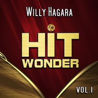 Hit Wonder: Willy Hagara, Vol. 1 — Willy Hagara