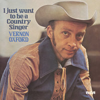 I Just Want to Be a Country Singer — Vernon Oxford
