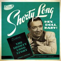 Hey, Doll Baby! The Shorty Long Story (1947-1960) — Shorty Long