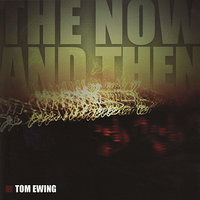 The Now & Then — Tom Ewing