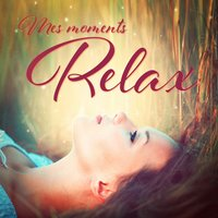 Mes moments Relax (Soft Songs and Melodies for Relaxation, Concentration and Studying) — Oasis de Détente et Relaxation