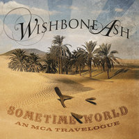 Sometime World: An MCA Travelogue — Wishbone Ash