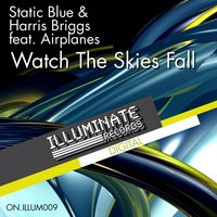 Watch The Skies Fall — Static Blue, Harris Briggs, Airplanes