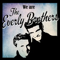 We Are The Everly Brothers — The Everly Brothers