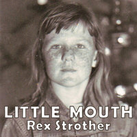 Little Mouth — Rex Strother