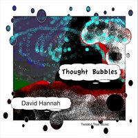 Thought Bubbles — David Hannah