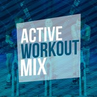 Active Workout Mix — Active Workout Music
