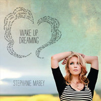 Wake Up Dreaming — Stephanie Mabey