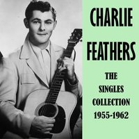 The Singles Collection 1955-1962 — Charlie Feathers