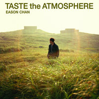 Taste The Atmosphere — Eason Chan