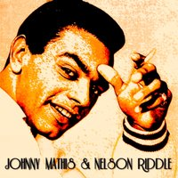 Johnny Mathis & Nelson Riddle — Johnny Mathis, Nelson Riddle & His Orchestra