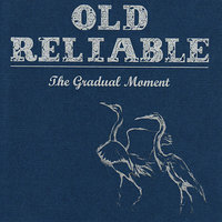 The Gradual Moment — Old Reliable