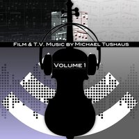Film & T.V. Music, Vol. 1 — Michael Tushaus