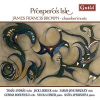 Brown: Piano Quartet, Violin Sonata, Prospero's Isle, String Trio — James Francis Brown