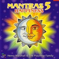 Mantras 5 Happiness — Henry Marshall And The Playshop Family