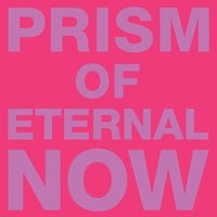 Prism of Eternal Now — White Rainbow
