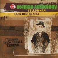 Reggae Anthology-Look How Me Sexy — Yellowman