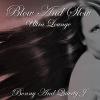 Blow and Slow — Bonny, Quarty J