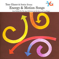 Energy & Motion Songs (from Ballads for the Age of Science) — Hy Zaret, Tom Glazer, Lou Singer, Hecky Krasnow, Tony Mottola, Dottie Evans