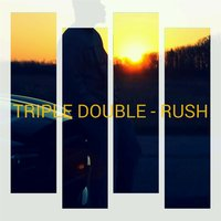 Triple Double — Rush