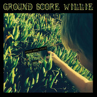 Ground Score Willie — Ground Score Willie