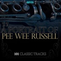 A Portrait of Pee Wee Russell - 101 Classic Tracks — Pee Wee Russell