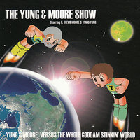 The Yung & Moore Show: Yung & Moore Versus the Whole Goddam Stinkin' World — R. Stevie Moore, Yukio Yung
