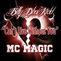 Can't Live Without You — MC Magic & Billy Dha Kidd