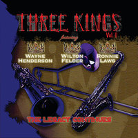 The Three Kings Vol. 2 — Wilton Felder, Ronnie Laws, Wayne Henderson