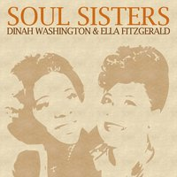 Soul Sisters: Dinah Washington & Ella Fitzgerald — Irving Berlin, Dinah Washington, Ella Fitzgerald