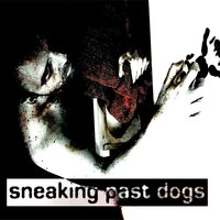 Sneaking Past Dogs — Sneaking Past Dogs