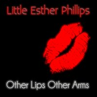 Other Lips Other Arms — Little Esther Phillips