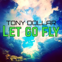 Let Go Fly — Tony Dollar