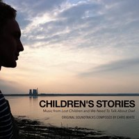 "Children's Stories (From ""Lost Children"" and ""We Need to Talk About Dad"") — Chris White"