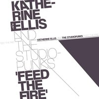 Feed the Fire — Katherine Ellis, Studiopunks, Katherine Ellis|The Studiopunks, The Studiopunks