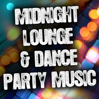 Midnight Lounge and Dance Party Music — сборник