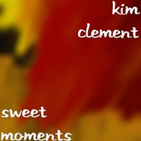 Sweet Moments — Kim Clement