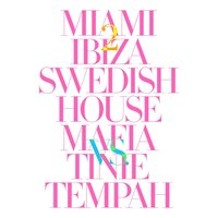 Miami 2 Ibiza — Tinie Tempah, Swedish House Mafia