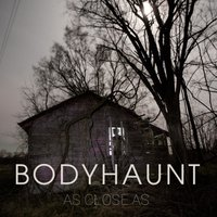 As Close As — Bodyhaunt