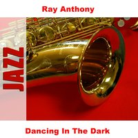 Dancing In The Dark — Anthony Ray, Ray Anthony, Ray Anthony & Ray Anthony Orchestra - Big Band Swing