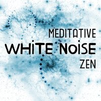 Meditative White Noise Zen — Zen Meditation and Natural White Noise and New Age