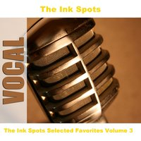 The Ink Spots Selected Favorites Volume 3 — The Ink Spots