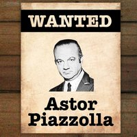 Wanted...Astor Piazzolla — Astor  Piazzolla
