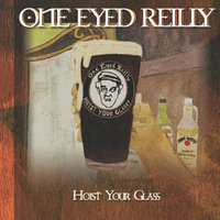 Hoist Your Glass — One Eyed Reilly