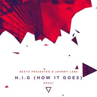H.I.G (How It Goes) — Beatz Projekted, Johnny Labs, Beatz Projekted & Johnny Labs