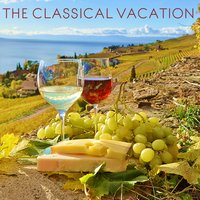 The Classical Vacation: Soothing Classical Music for Rest and Relaxation Including Fur Elise, Clair de lune, Swan Lake, and More! — сборник