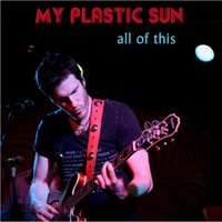 All of This — My Plastic Sun