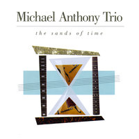 Sands Of Time — Michael Anthony Trio