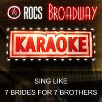 Karaoke in the Style of 7 Brides for 7 Brothers, The Broadway Musical — ROCS